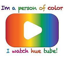 I'm a person of color - I watch hue tube! Photographic Print