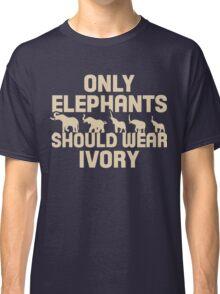 Only Elephants Should Wear Ivory Shirt Classic T-Shirt