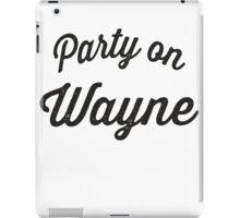 Party On Wayne iPad Case/Skin