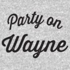 Party On Wayne by Fitspire Apparel