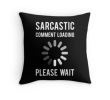 Sarcastic Comment Loading  Throw Pillow