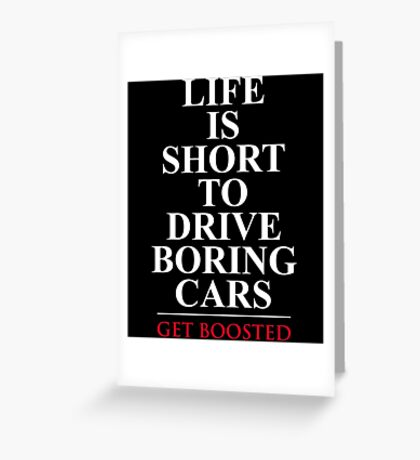 Life is Short to Drive Boring Cars Greeting Card