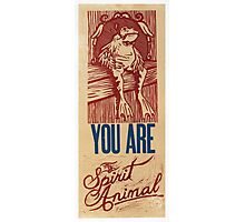You are my spirit animal Photographic Print