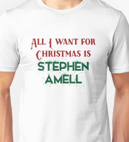 All I want for Christmas is Stephen Amell Unisex T-Shirt