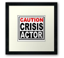 CAUTION - CRISIS ACTOR Framed Print