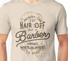 Anybody Can Cut Hair Off, But A Barber Knows When And Where To Stop Unisex T-Shirt