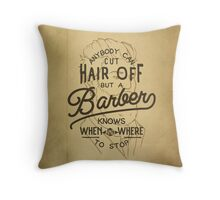 Anybody Can Cut Hair Off, But A Barber Knows When And Where To Stop Throw Pillow