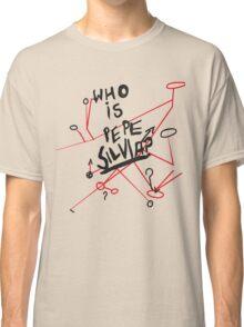 Who is Pepe Silvia Shirt Classic T-Shirt