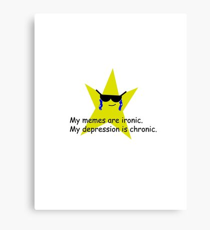 My memes are ironic. My depression is chronic. Canvas Print