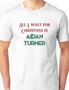 All I want for Christmas is Aidan Turner Unisex T-Shirt