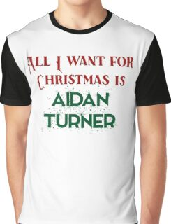 All I want for Christmas is Aidan Turner Graphic T-Shirt