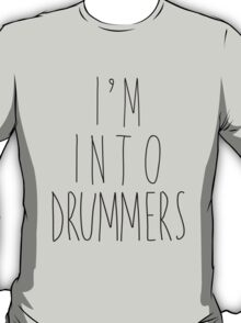 I'm Into Drummers T-Shirt