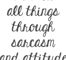 I can do all things through sarcasm and attitude Sticker