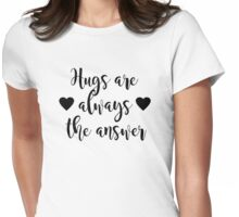 Hugs are always the answer Womens Fitted T-Shirt