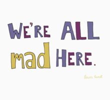 We're all mad here. Kids Tee