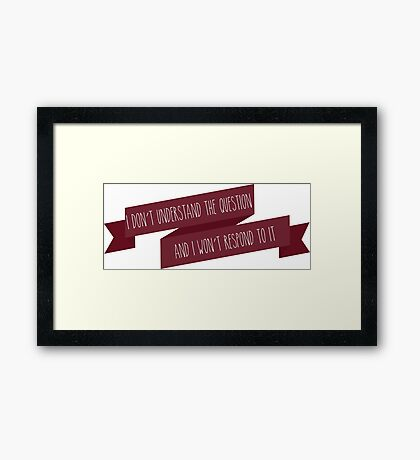 I don't understand the question and I won't respond to it Framed Print