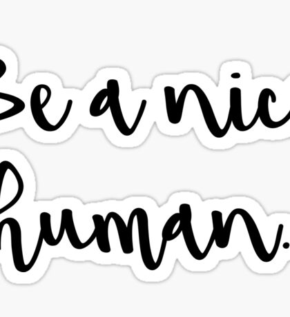 Be a nice human. Sticker
