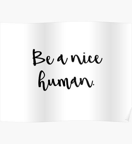 Be a nice human. Poster