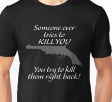 You try to kill them right back!  Unisex T-Shirt