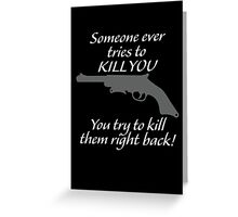 You try to kill them right back!  Greeting Card