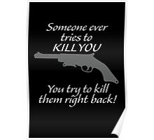 You try to kill them right back!  Poster