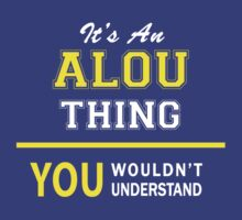 It's An ALOU thing, you wouldn't understand !! by satro
