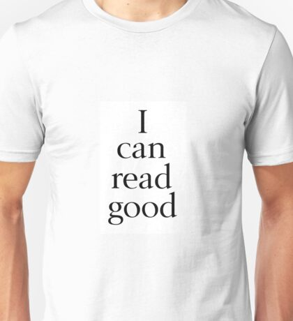 I Can Read Good Unisex T-Shirt