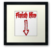 Finish Him Framed Print