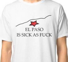 El Paso is Sick AF Classic T-Shirt