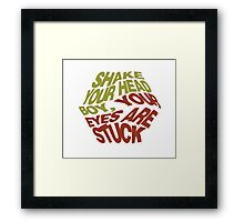 Your eyes are stuck. Framed Print