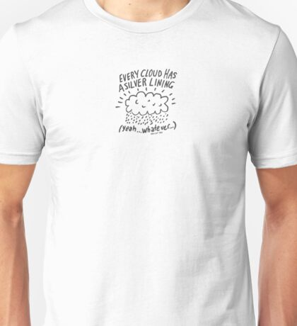 Every cloud has a silver lining. Yeah, whatever... Unisex T-Shirt