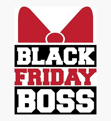 Black Friday Boss Photographic Print