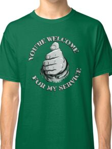 You're Welcome for My Service Classic T-Shirt