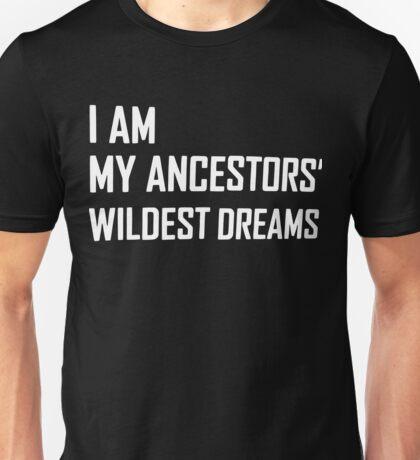 I Am My Ancestors' Wildest Dreams Funny Shirt Unisex T-Shirt