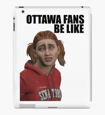 Ottawa Fans Be Like - NHL 15 meme - reddit iPad Case/Skin