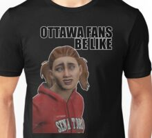 Ottawa Fans Be Like - NHL 15 meme - reddit Unisex T-Shirt