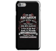 Im An Aquarius, I Was Born With My Heart T-Shirt iPhone Case/Skin