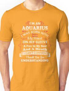 Im An Aquarius, I Was Born With My Heart T-Shirt Unisex T-Shirt