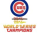 Cubs 2016 World Series Champs by Coattails