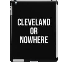 Cleveland Or Nowhere iPad Case/Skin