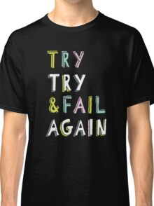 Try & Fail, Try Again Classic T-Shirt