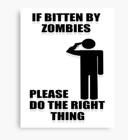 IF BITTEN BY ZOMBIES PLEASE DO THE RIGHT THING Canvas Print