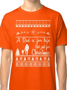 A Dad is for life not just for Christmas Classic T-Shirt