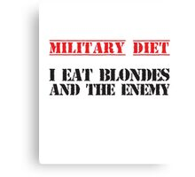"""""""Military Diet: I Eat Blondes and the Enemies"""" Funny Survivor T Shirt Canvas Print"""