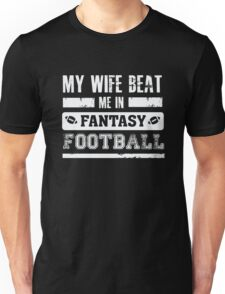 My Wife Beat Me In Fantasy Football  Unisex T-Shirt
