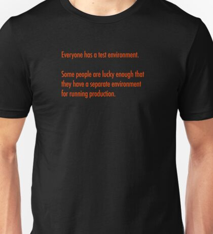 Everyone has a test environment Unisex T-Shirt
