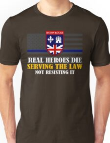 Support Police: Baton Rouge Cops - Real Heroes Die Serving the Law Unisex T-Shirt