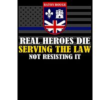 Support Police: Baton Rouge Cops - Real Heroes Die Serving the Law Photographic Print
