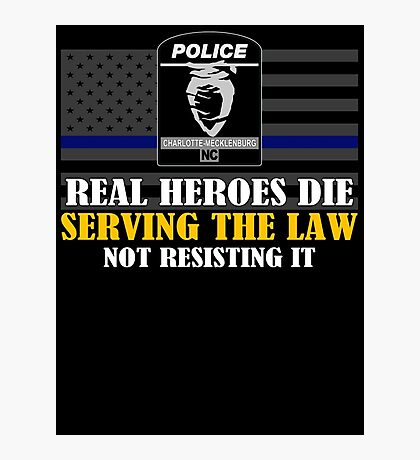Support Police: Charlotte Cops - Real Heroes Die Serving the Law Photographic Print