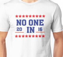 No One In 2016 - Funny Election Political  Unisex T-Shirt